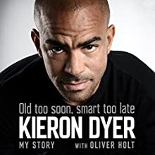 Old Too Soon, Smart Too Late: My Story Audiobook by Oliver Holt, Kieron Dyer Narrated by Damian Lynch