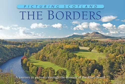Read Online Picturing Scotland: The Borders: Vol. 20: A Journey in Pictures Through the Domain of the River Tweed pdf