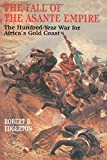 Book cover for The Fall of the Asante Empire: The Hundred-Year War For Africa'S Gold Coast