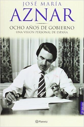 Ocho Anos de Gobierno: Una Vision Personal de Espana Spanish ...