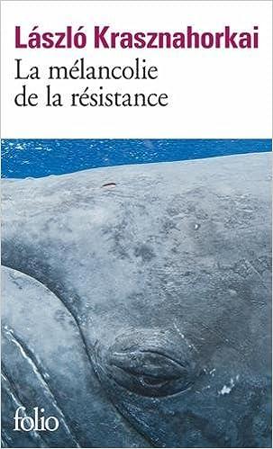 László Krasznahorkai - La mélancolie de la résistance (2016)
