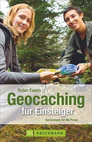 Geocaching für Einsteiger: Basiswissen für die Praxis