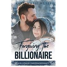 Forgiving the Billionaire: A Billionaire Christmas Romance (A Clean Billionaire Romance Book 2)