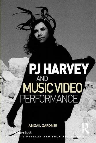 PJ Harvey and Music Video Performance (Ashgate Popular and Folk Music Series)