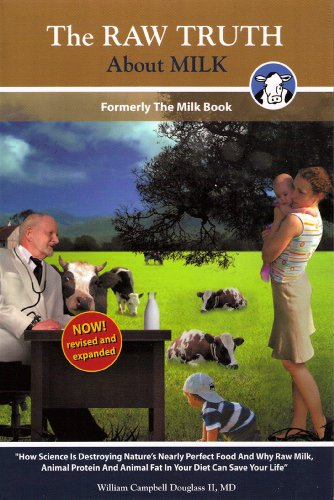 The Raw Truth About Milk: How Mankind is Destroying Nature's Nearly Perfect Food and Why Raw Milk Can Save Your Life ()