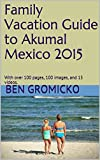 Family Vacation Guide to Akumal Mexico: With over 100 pages, 100 images, and 15 videos.