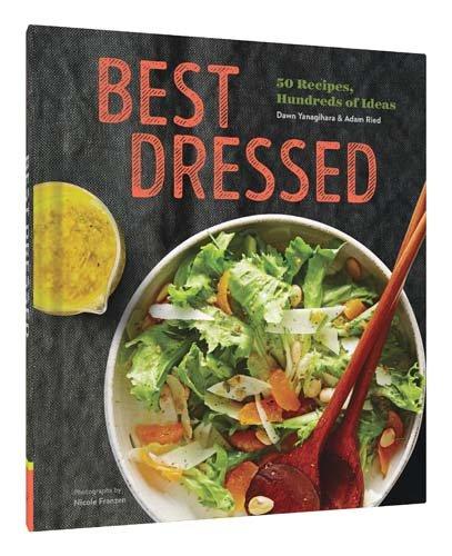 Best Dressed: 50 Recipes, Endless Salad Inspiration by Dawn Yanagihara, Adam Reid
