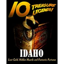 10 Treasure Legends! Idaho: Lost Gold, Hidden Hoards and Fantastic Fortunes