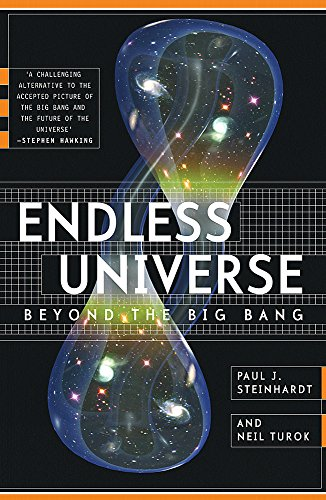 Endless Universe- Beyond the Big Bang -- Rewriting Cosmic History (08) by Steinhardt, Paul J - Turok, Neil [Paperback (2008)]