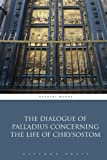 img - for The Dialogue of Palladius Concerning the Life of Chrysostom book / textbook / text book