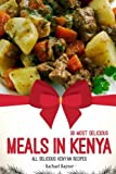 30 Most Delicious Meals in Kenya: All Delicious Kenyan Recipes