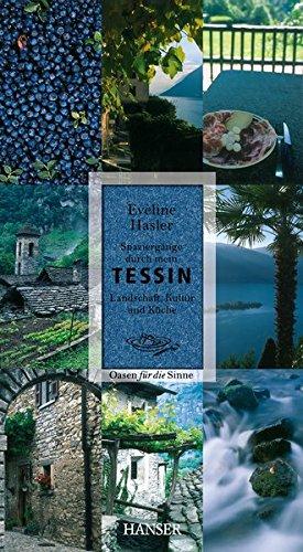 Spaziergänge durch mein Tessin: Landschaft, Kultur und Küche. Oasen für die Sinne
