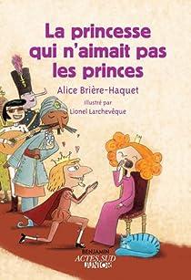 La princesse qui n'aimait pas les princes par Brière-Haquet