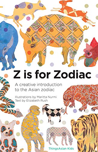 Z Is for Zodiac: A Creative Introduction to the Asian Zodiac