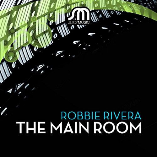 Robbie Rivera The Main Room Part