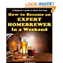 How to Become an Expert Home Brewer in a Weekend-A beginner's Guide to Home Brewing