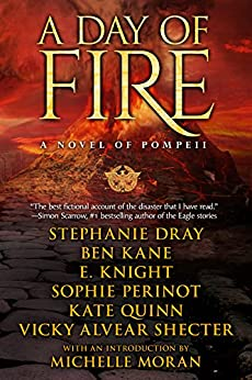 A Day of Fire: a novel of Pompeii by [Dray, Stephanie, Kane, Ben, Knight, E, Perinot, Sophie, Quinn, Kate, Alvear Shecter, Vicky]