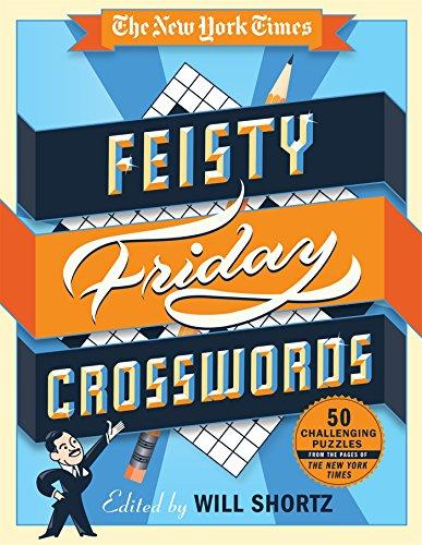 The New York Times Feisty Friday Crosswords: 50 Hard Puzzles From The Pages Of The New York Times