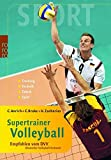 Supertrainer Volleyball: In Kooperation mit dem DVV (Deutscher Volleyball Verband). Training. Technik. Taktik. Spiel
