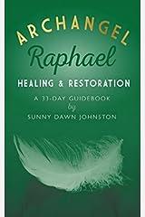 Archangel Raphael: Healing & Restoration: A 33-Day Guidebook Kindle Edition