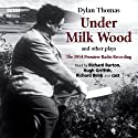 Under Milk Wood and Other Plays  Radio/TV Program by Dylan Thomas Narrated by Richard Bebb, Richard Burton, Dylan Thomas, Hugh Griffith