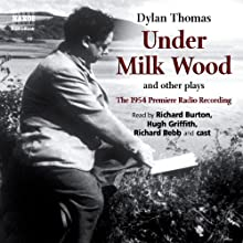 Under Milk Wood and Other Plays Radio/TV Program by Dylan Thomas Narrated by Dylan Thomas, Richard Bebb, Richard Burton, Hugh Griffith
