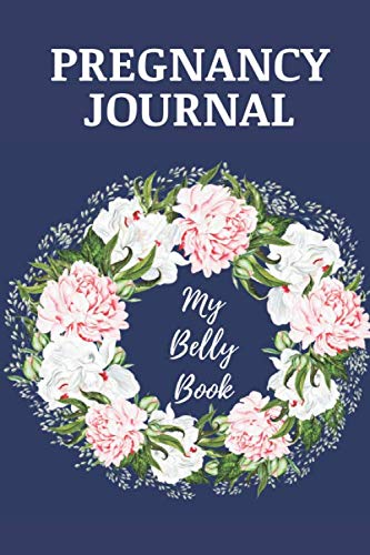 Pregnancy Journal. My Belly Book: Beautiful Watercolor Flowers Memory Book. Notebook Diary For Moms-To-Be (6x9, 110 Lined Pages)