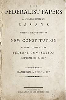 the federalist papers alexander hamilton james madison john jay the federalist papers a collection of essays written in favour of the new constitution