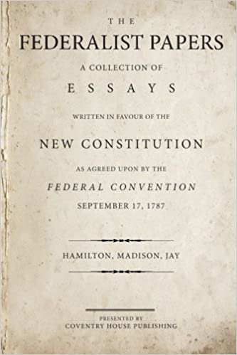 the federalist papers a collection of essays written in favour of  the federalist papers a collection of essays written in favour of the new constitution alexander hamilton james madison john jay 9780692528310