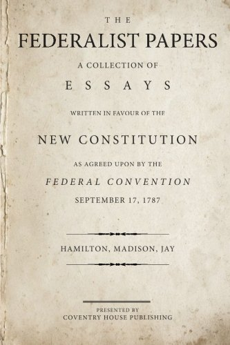 significance of the federalist papers Alexander hamilton, and john jay – composed a series of essays that, collected under the title the federalist papers, are today seen as an authoritative interpretation of the constitution and a classic of political thought historical significance one common objection to the new constitution was that it was a consolidation.