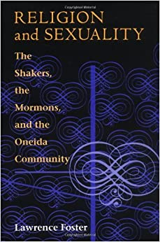 Religion and Sexuality: The Shakers, the Mormons, and the Oneida Community