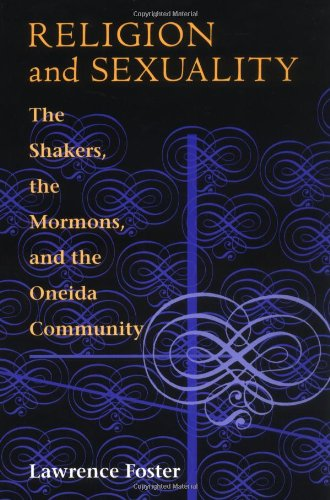 Religion and Sexuality: The Shakers, the Mormons, and the...