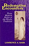 Redemptive Encounters : Three Modern Styles in the Hindu Tradition, Babb, Lawrence A., 1577661532