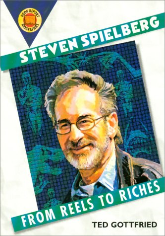 Steven Spielberg: From Reels to Riches (Book Report Biographies)