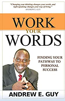 Work Your Words: Finding Your Pathway To Personal Success by [Guy, Andrew E.]