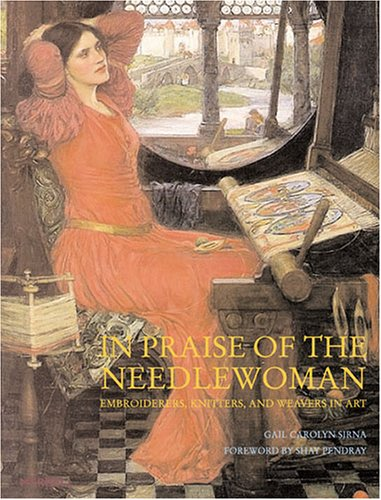 In Praise of the Needlewoman: Embroiderers, Knitters, Lacemakers and Weavers in Art