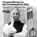 Thomas Merton on the Contemplative Way   Thomas Merton