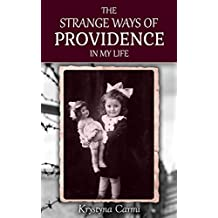 The Strange Ways of Providence In My Life: An Amazing WW2 Survival Story (A Jewish Girl's Holocaust Book Surviving Memoir)