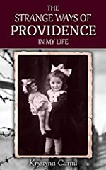 The Strange Ways of Providence In My Life : An Amazing WW2 Survival Story (A Jewish Girl's Holocaust Book Survivng Memoir)