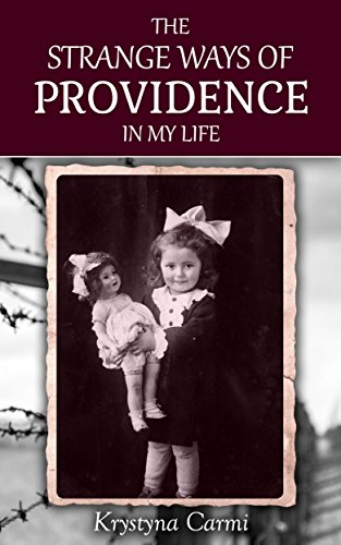 The Strange Ways of Providence In My Life: An Amazing WW2 Survival Story (A Jewish Girl's Holocaust Book Surviving Memoir) by [Carmi, Krystyna]
