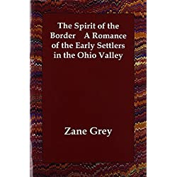 The Spirit of the Border A Romance of the Early Settlers in the Ohio Valley