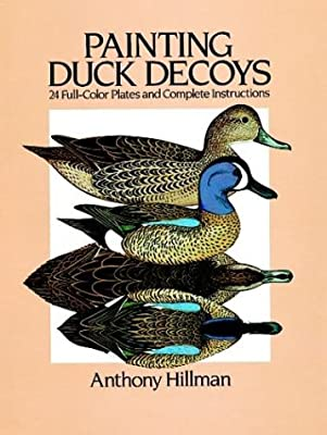 Painting Duck Decoys: 24 Full-Color Plates and Complete Instructions