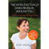 The World Actually Does Revolve Around You: A Guide To Spiritual Empowerment