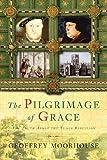 Pilgrimage of Grace, 1536-1537, Geoffrey Moorhouse, 0297643932