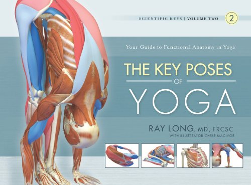 The Key Poses of Yoga: Scientific Keys, Volume II by [Long MD FRCSC, Ray]