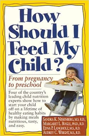 How Should I Feed My Child?: From Pregnancy to Pre-school