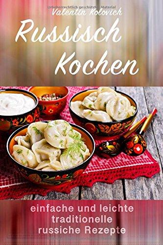 Russisch Kochen - Traditionelle leichte russische Rezepte (German Edition) by Valentin Kolovich