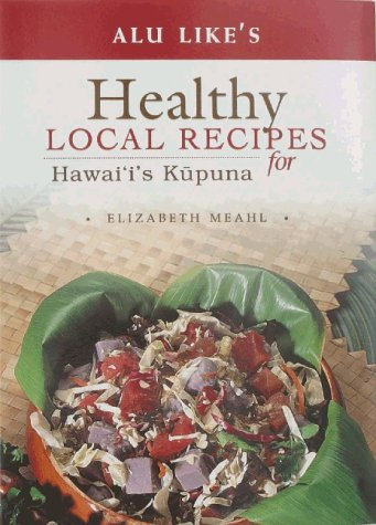Alu Like's Healthy Local Recipes for Hawaii's Kupuna by Liz Meahl