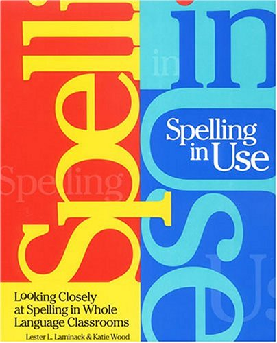 Spelling in Use: Looking Closely at Spelling in Whole Language Classrooms