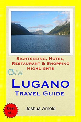 Lugano, Switzerland Travel Guide: Sightseeing, Hotel, Restaurant & Shopping Highlights